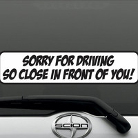 Sorry For Driving So Close In Front Of You Sticker Vinyl Decal - Funny Joke Humor car truck Honda Acura Jeep Dodge GMC Off Road 4x4
