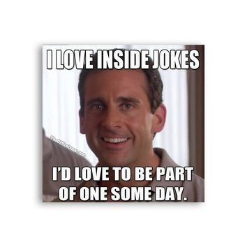 I love inside jokes, I'd love to be part of one some day Michael Scott Magnet - Michael Scott Magnet - The Office TV Show Magnet