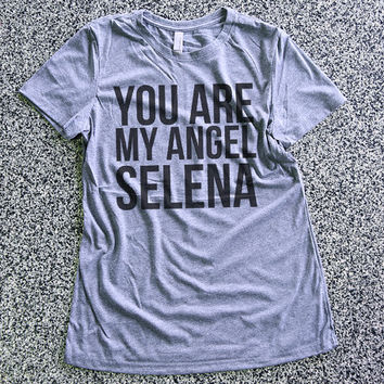 T Shirt Women - You Are My Angel Selena - Gomez Fan, womens clothing, graphic tees, shirt with sayings, sarcastic, funny shirt