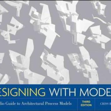 Designing With Models: A Studio Guide to Architectural Process Models: Designing With Models
