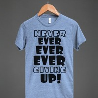 NEVER EVER EVER EVER GIVING UP!