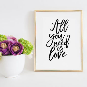 PRINTABLE ART All You Need Is Love Sign Inspirational Print Women Gift Typography print Valentines Day Decor Gift For Her Quotes For Wall