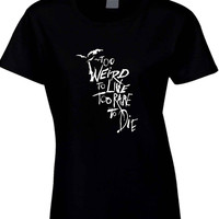 Panic At The Disco To Weird To Live Too Rare To Die Quote Womens T Shirt