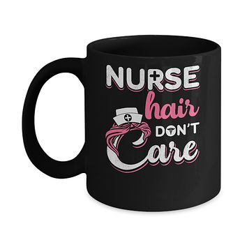 Nurse Hair Don't Care Mug