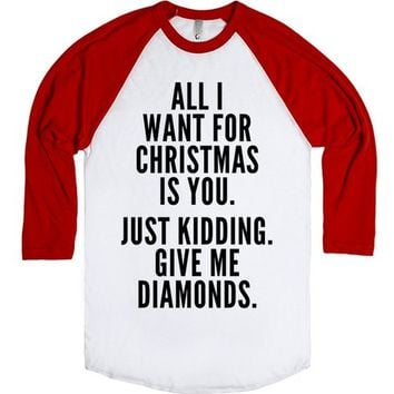 All I Want for Christmas is You. Just Kidding. Give Me Diamonds. T-Shirt | | SKREENED