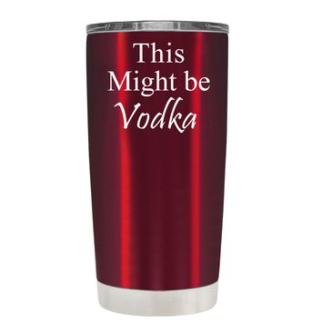 This Might be Vodka on Translucent Red 20 oz Tumbler Cup