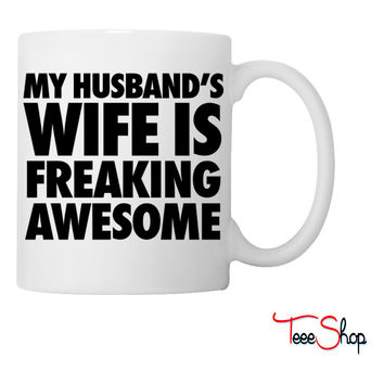 My Husband's Wife Is Freaking Awesome Coffee & Tea Mug