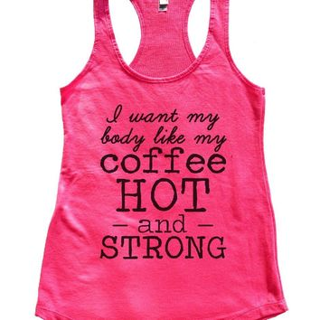 I Want My Body Like My Coffee Hot - And - Strong Womens Workout Tank Top