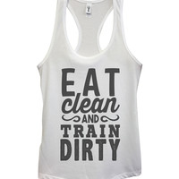 Eat Clean And Train Dirty Womens Fashion Funny Tank Top