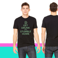 Get drunk and stumble home T-shirt