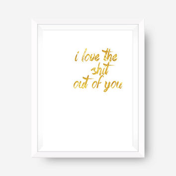 SPRING SALE gold foil print motivational print wall art print - i love the shit out of you