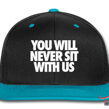 You Will Never Sit With Us Snapback