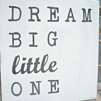 Dream BIG little One - Childrens Art, Nursery decor, Kids Sign, Baby Room Decor