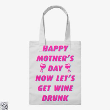 Happy Mother's Day Now Let's Get Wine Drunk, Mother's Day Tote Bag