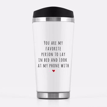 'You're My Favorite Person To Lay In Bed & Look At My Phone With' Travel Mug