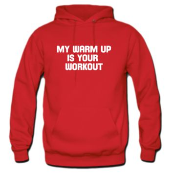 My Workout Is You Warm Up Hoodie