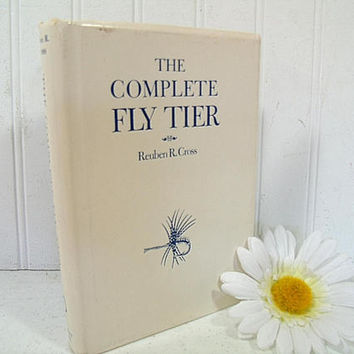 The Complete Fly Tier Book by Reuben R Cross - ©1971 Reprint A Practical Guide to the Production of Dry Flies, Wet Flies, Nymphs & Bucktails