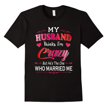 My Husband Thinks I'm Crazy But He's The One Who Married Me