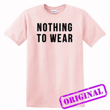 Nothing to Wear for shirt light pink, tshirt light pink unisex adult