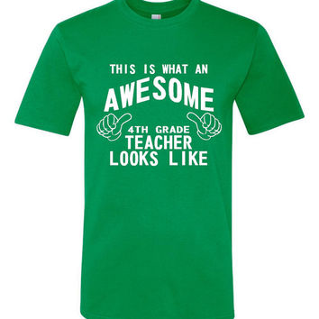 This is what an AWESOME 4th Grade Teacher Looks Like Shirt Womens Mens Shirts Gift ideas ANY School Grade Available just convo us