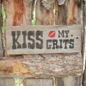 Kiss My Grits Sign Kiss My Grits Rustic Sign Made In Montana Distressed Sign Old West Sign Kitchen Sign Country Decor Sign Rustic Home Decor