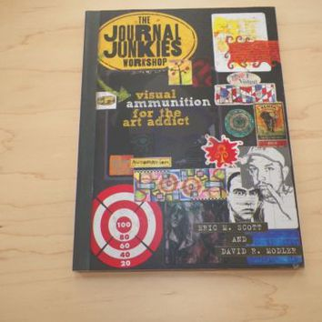The Journal Junkies Workshop : Visual Ammunition for the Art Addict by Eric...