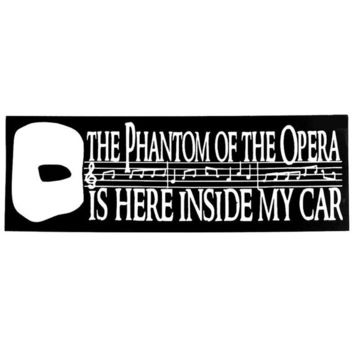 Phantom of the Opera is Here Inside My Car Decal Window Bumper Sticker
