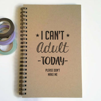 Writing journal, spiral notebook, cute diary, small sketchbook, memory book, 5x8 journal, funny - I can't adult today, please don't make me