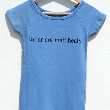 Lol ur not Matt Healy women blue Funny women Shirt Raglan tee Fitted your not Matty Healy shirt the 1975 Band tee sizes XXS-XXL