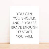 You Can, You Should, and If You're Brave Enough, You Will Printable Art  Office Art Typography Poster Dorm Decor Apartment Decor Poster