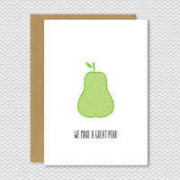 I love you card / Valentines Card / Love Greetings Card -We make a great pear. Anniversary card. Go team - Simple modern greetings card