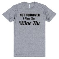 Not Hungover I Have the Wine Flu