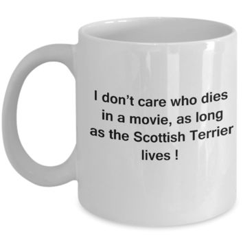Funny Dog Coffee Mug for Dog Lovers, Dog Lover Gifts - I Don't Care Who Dies, As Long As Scottish Terrier Lives - Ceramic Fun Cute Dog Lover Mug White Coffee Cup, 11 Oz