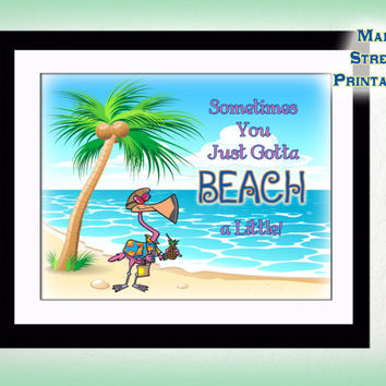 Sometimes You Just Gotta BEACH a Little, Art Printable, 8 X 10 Print, Wall Art, Decor, Poster, INSTANT DOWNLOAD, by Main Street Printables