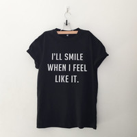 I'll smile when I feel like it tshirt for women white graphic tee funny printed top womens gift sassy cute tumblr fall winter back to school