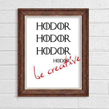 Game of Thrones Poster HODOR Quote Print Be Creative motivational Poster Funny Poster Wall Decor inspired TV series Game of Thrones gift fan