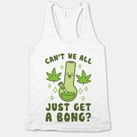 Can't We All Just Get A Bong?