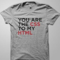 You Are the CSS to My HTML Shirt
