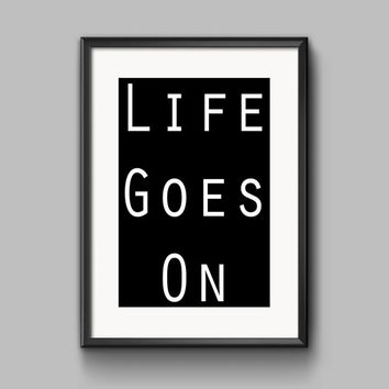 Digital Print Quote Art, Life Goes On, Instant Download, Black and White Home Decor, Motivational Print 8x10