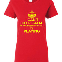 Can't Keep Calm Manchester United is Playing Great Sports Soccer T Shirt Makes Futbol T Shirt Unisex Ladies Mens Shirt Great Soccer Shirt