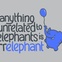 Anything Unrelated to Elephants is Irrelephant T-Shirt | SnorgTees
