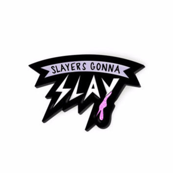 Slayers Gonna Slay Enamel Pin