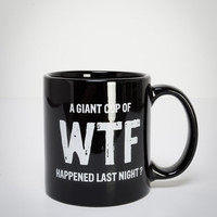 'A Giant Cup of WTF Happened Last Night?' Mug
