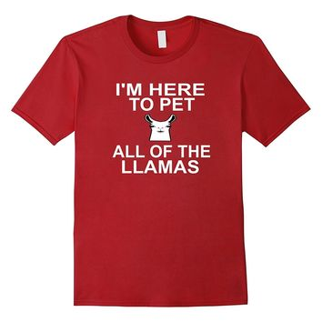 I'm Here To Pet All Of The Llamas Funny Cute T-Shirt Tee