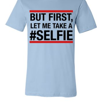But first, let me take a selfie - Unisex T-shirt