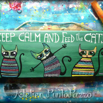 Keep calm and feed the cats,cat decor,funny kitchen sign,original painting on wooden board,pop art cats,green,cat illustration