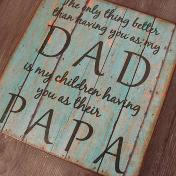 Distressed Wood Sign DAD PAPA Quote Wall Plaque Decor - teal - the only thing better than having you as my dad