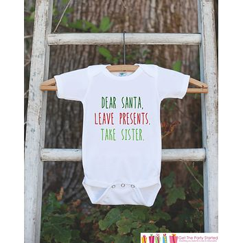 Funny Christmas Shirts - Funny Kids Santa Outfit - Dear Santa, Take My Sister - Onepiece or Tshirt - Baby Boy or Baby Girl Christmas Shirt