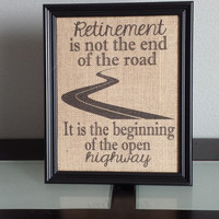 Framed Burlap Print - Retirement Print - Retirement is not the end of the road, it is the beginning of the open highway - Gift - 8x10