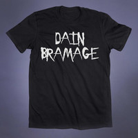 Drug Shirt Dain Bramage Slogan Tee Funny Grunge Coke Blow EDM Party Tumblr T-shirt